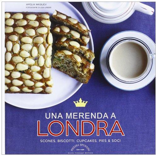 9788896621912: Una merenda a Londra. Scones, biscotti, cupcakes, pies & soci (Piccoli spuntini)