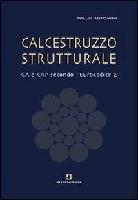 9788896623008: Calcestruzzo strutturale. CA e CAP secondo l'Eurocodice 2