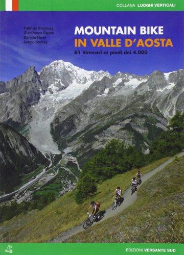 Mountain bike in Valle d'Aosta. 61 itinerari ai piedi dei 4000.: .