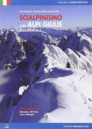 Scialpinismo nelle Alpi Giulie occidentali. 100 itinerari Montasio, Jof Fuart, Canin, Mangart.: ...