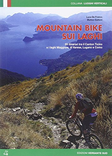 9788896634936: Mountain bike sui laghi. 69 itinerari tra il Canton ticino e i laghi Maggiore, di Varese, di Lugano e Como