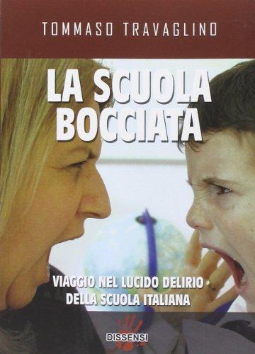 9788896643310: La scuola bocciata. Viaggio nel lucido delirio della scuola italiana