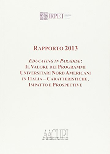 Rapporto 2013. Educating in paradise. Il valore dei programmi universitari nord americani in Italia...