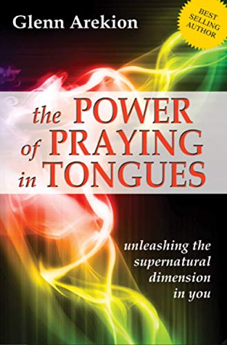 The Power Of Praying In Tongues: Arekion, Glenn