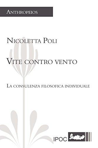 Vite Contro Vento. La Consulenza Filosofica Individuale: Nicoletta Poli