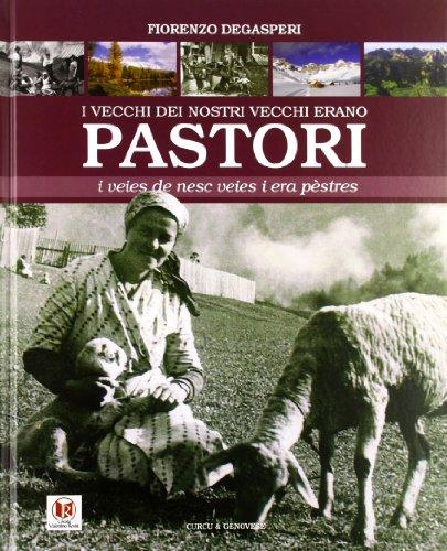 9788896737415: I vecchi dei nostri vecchi erano pastori. La transumanza dei pastori fassani. Testo ladino e italiano