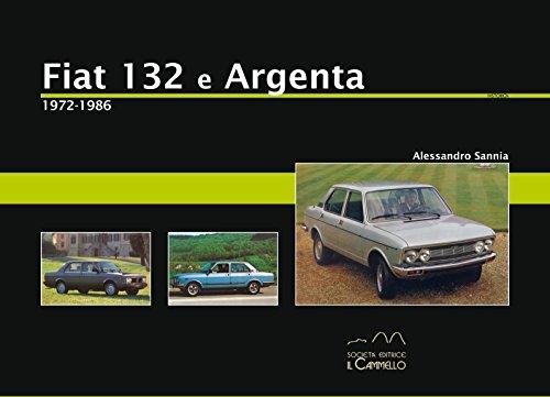 Fiat 132 e Argenta. 1972-1986. Ediz. illustrata: Alessandro Sannia
