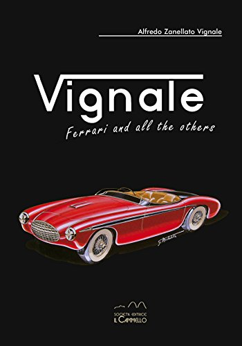 Vignale. Ferrari and all the others. Ediz.: Alfredo Zanellato Vignale