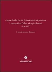 9788896820032: «Mussolini ha deciso di internarmi col piccino». Lettere di Ida Dalser a Luigi Albertini 1916-1925