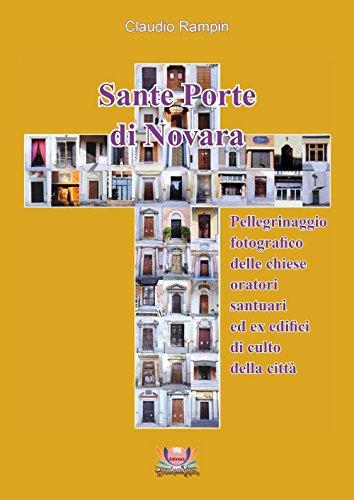 Sante Porte di Novara. Pellegrinaggio Fotografico delle Chiese, Oratori, Santuari ed Ex Edifici di ...