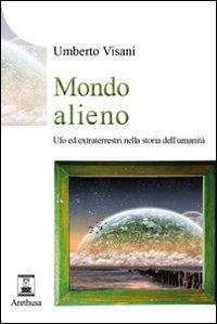 9788896848074: Mondo alieno. Ufo ed extraterrestri nella storia dell'umanità