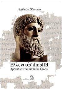 """""""Ellenikà. Appunti """"diversi"""" sull'antica Grecia. """": D'Acunto,..."""
