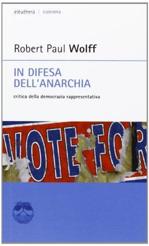 In difesa dell'anarchia. Critica della democrazia rappresentativa (8896904307) by Robert P. Wolff