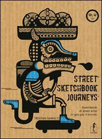 9788896968024: Street Sketchbook Journeys. Sketchbook di street artist in giro per il mondo