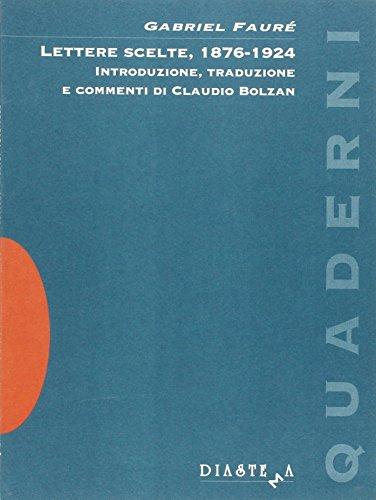 Lettere scelte, 1876-1924.: Faur�, Gabriel