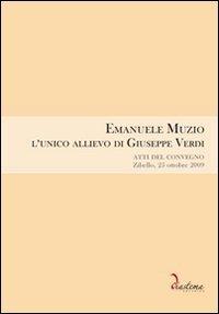 Emanuele Muzio. L'unico allievo di Giuseppe Verdi.