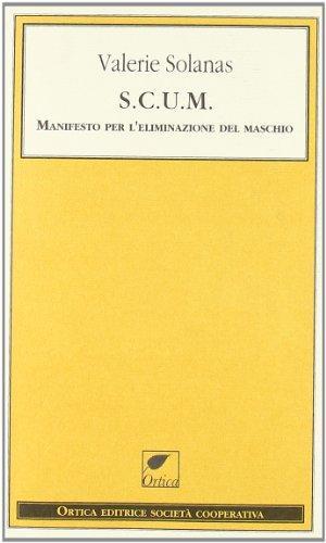 S.C.U.M. Manifesto per l'eliminazione del maschio (Le: Valerie Solanas