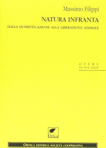 9788897011323: Natura infranta. Dalla domesticazione alla liberazione animale