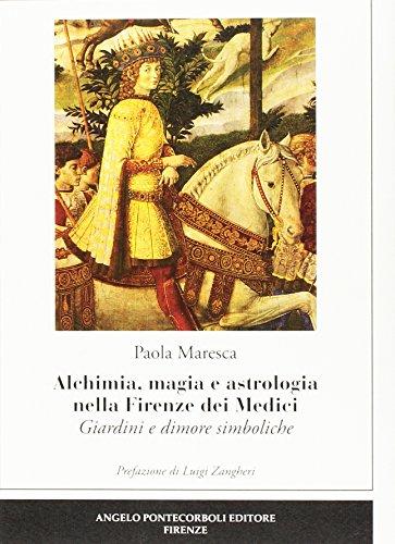 9788897080435: Alchimia, magia e astrologia nella Firenze dei Medici. Giardini e dimore simboliche