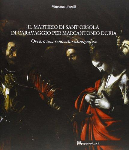 9788897083221: Il martirio di sant'Orsola di Caravaggio per Marcantonio Doria ovvero una renovatio iconografica