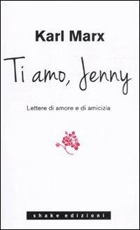 Ti amo Jenny. Lettere d'amore e di: Marx Karl