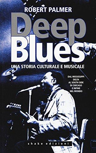 9788897109617: Deep Blues. Una storia musicale e culturale. Dal Mississippi Delta al South Side di Chicago e infine nel mondo