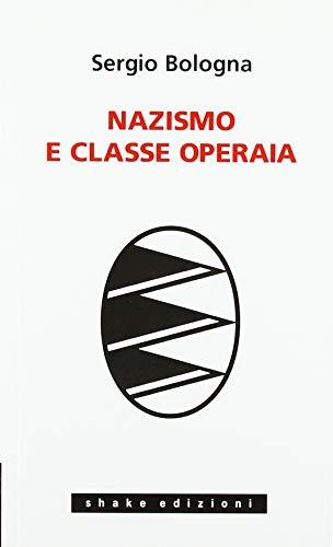 Nazismo e classe operaia 1933-1993 - Bologna, Sergio