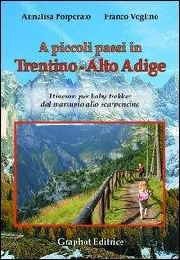9788897122500: A piccoli passi in Trentino-Alto Adige. Itinerari per baby trekker dal marsupio allo scarponcino