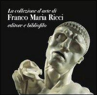 9788897154075: La collezione d'arte di Franco Maria Ricci. Editore e bibliofilo