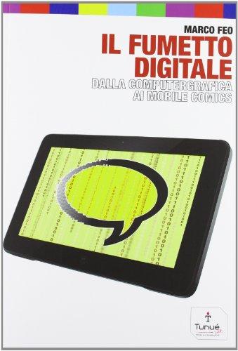 9788897165729: Il fumetto digitale. Dalla computergrafica ai mobile comics