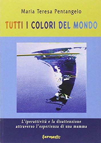 9788897171089: Tutti i colori del mondo. L'iperattività e la disattenzione attraverso l'esperienza di una mamma