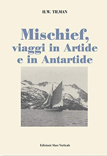 Mischief, viaggi in Artide e in Antartide: H. William Tilman