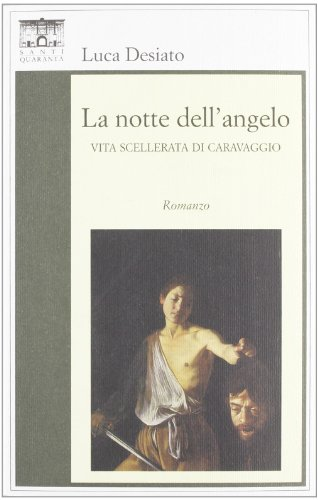 9788897210085: La notte dell'angelo. Vita scellerata di Caravaggio