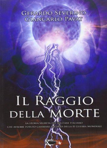 9788897286059: Il raggio della morte. La storia segreta del militare italiano che avrebbe potuto cambiare il coso della II guerra mondiale