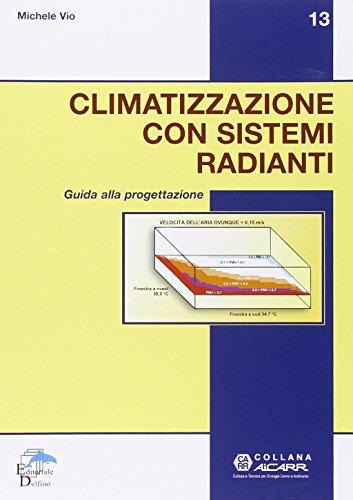Climatizzazione con sistemi radianti. Guida alla progettazione.: Vio, Michele