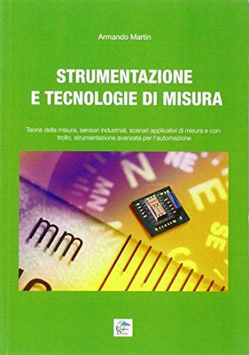 9788897323426: Strumentazione e tecnologie di misura. Teoria della misura, sensori industriali, scenari applicativi di misura e controllo, strumentazione avanzata per l'automazione