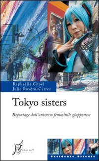 Tokyo sisters. Reportage dall'universo femminile giapponese: Julie Rovéro-Carrez; Raphaëlle