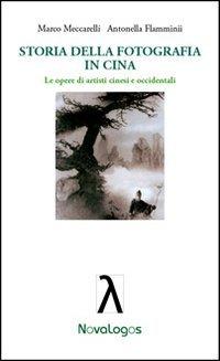 Storia della fotografia in Cina. Le opere: Meccarelli, Marco,Flamminii, Antonella