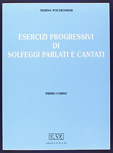 Esercizi progressivi di solfeggi parlati e cantati.: Nerina Poltronieri