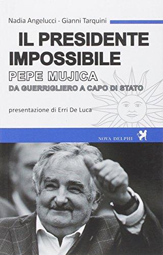 9788897376309: Il presidente impossibile. Pepe Mujica, da guerrigliero a capo di stato