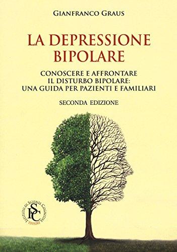 9788897386216: La depressione bipolare. Conoscere a affrontare il disturbo bipolare: una guida per pazienti e familiari