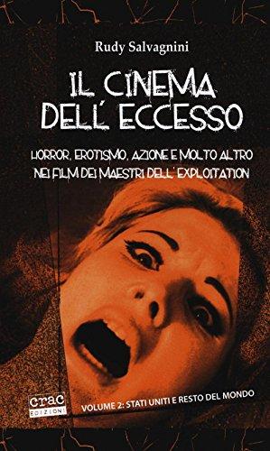 Il cinema dell'eccesso. Horror, erotismo, azione e: Rudy Salvagnini
