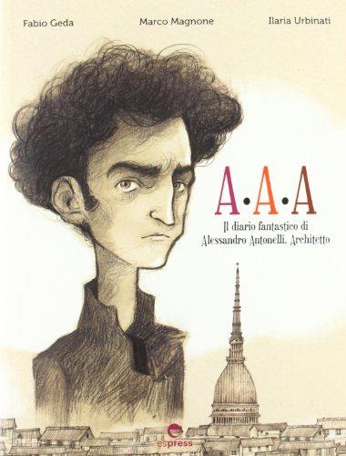 9788897412502: AAA., il diario fantastico di Alessandro Antonelli, architetto
