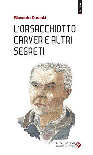 L'orsacchiotto Carver e altri segreti: Riccardo Duranti