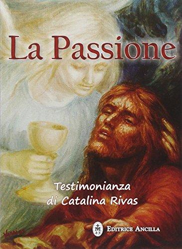 La passione. Testimonianza di Catalina Rivas (Paperback): Catalina Rivas