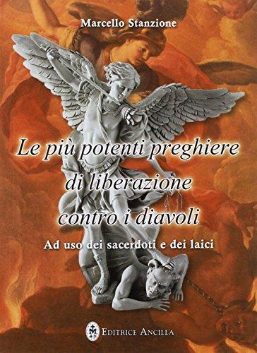 9788897420736: Le più potenti preghiere di liberazione contro i diavoli. Ad uso dei sacerdoti e dei laici