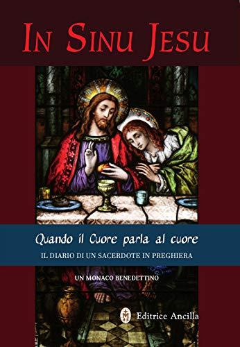 9788897420958: In sinu Jesu. Quando il cuore parla al cuore. Il diario di un sacerdote in preghiera