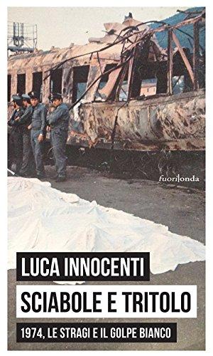 Sciabole e tritolo. 1974, le stragi e: Luca Innocenti