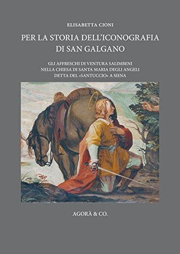 9788897461654: Per la storia dell'iconografia di San Galgano. Gli affreschi di Ventura Salimbeni nella chiesa di Santa Maria degli Angeli detta del «santuccio» a Siena (Paradeigma)