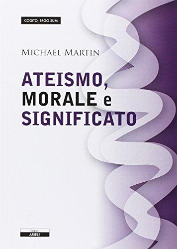 Ateismo, morale e significato.: Martin, Michael